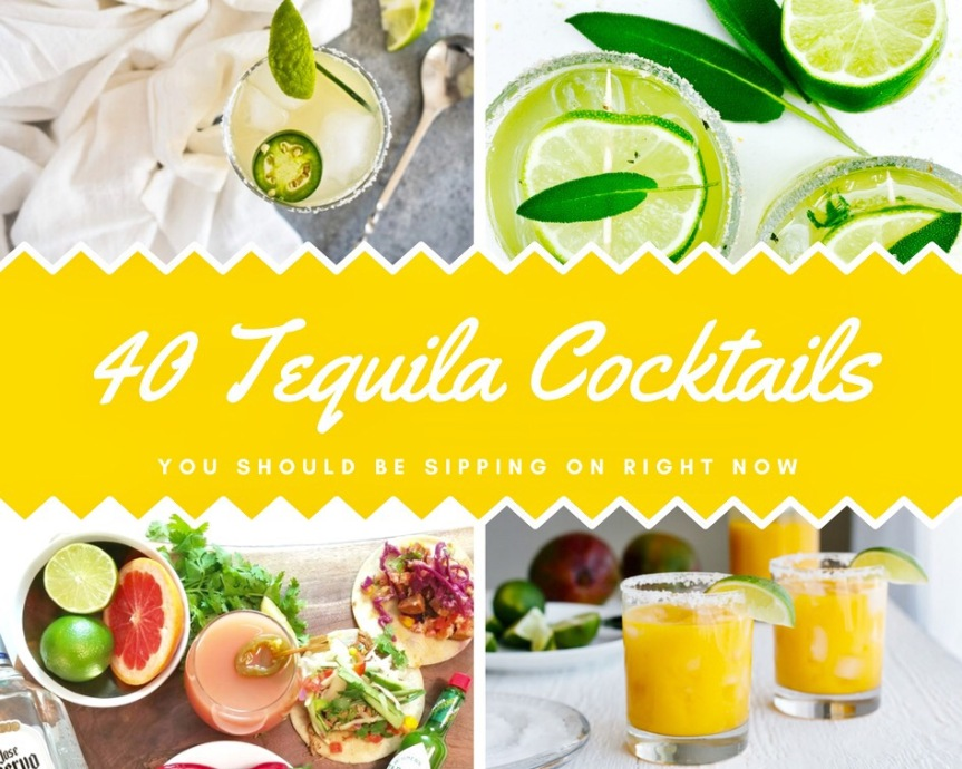 40 Tequila Cocktails You Should Be Sipping On Right Now!